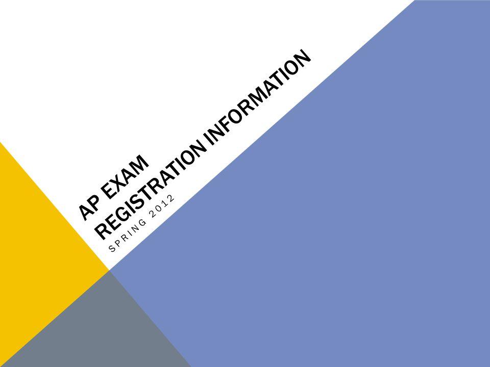 AP EXAM REGISTRATION INFORMATION SPRING 2012