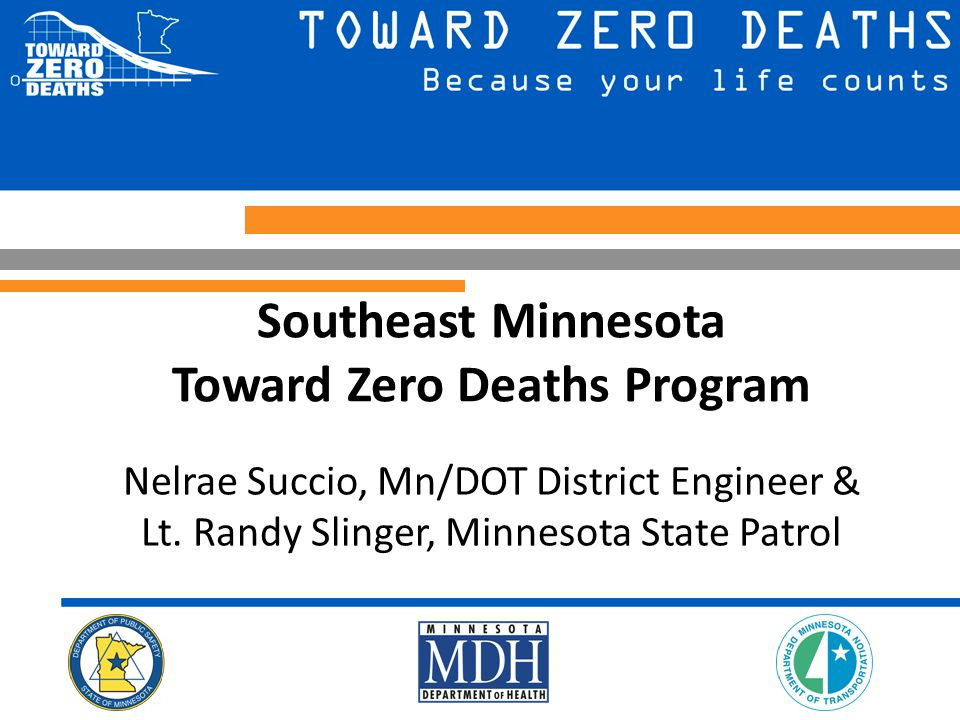 Southeast Minnesota Toward Zero Deaths Program Nelrae Succio, Mn/DOT District Engineer & Lt.