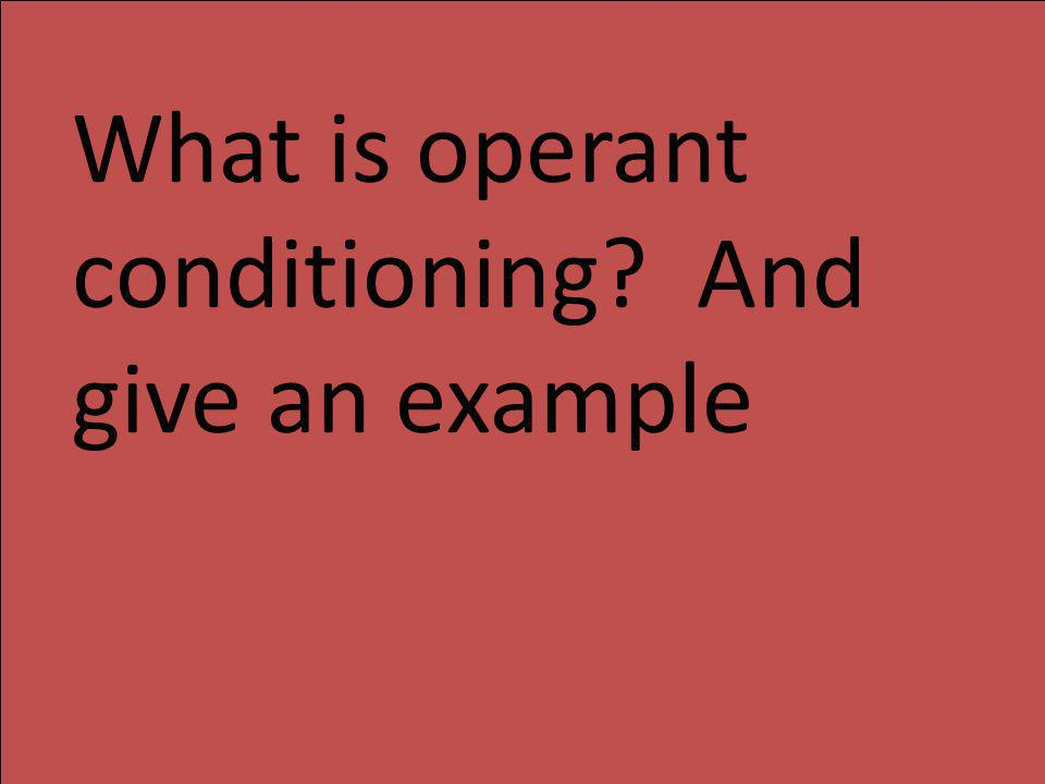 What is operant conditioning And give an example