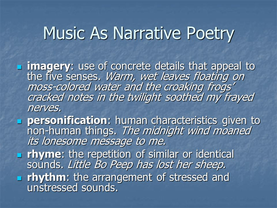Music As Narrative Poetry imagery: use of concrete details that appeal to the five senses. Warm, wet leaves floating on moss-colored water and the cro