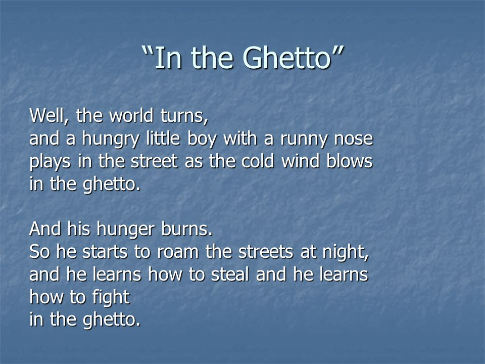"""""""In the Ghetto"""" Well, the world turns, and a hungry little boy with a runny nose plays in the street as the cold wind blows in the ghetto. And his hun"""