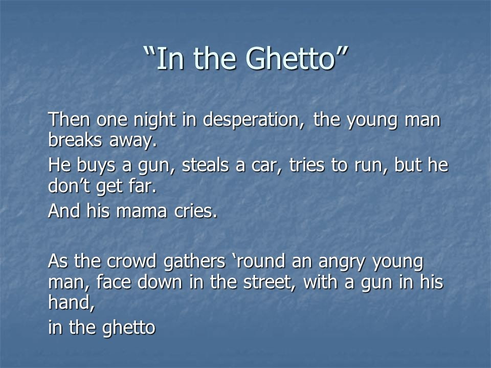 """""""In the Ghetto"""" Then one night in desperation, the young man breaks away. He buys a gun, steals a car, tries to run, but he don't get far. And his mam"""
