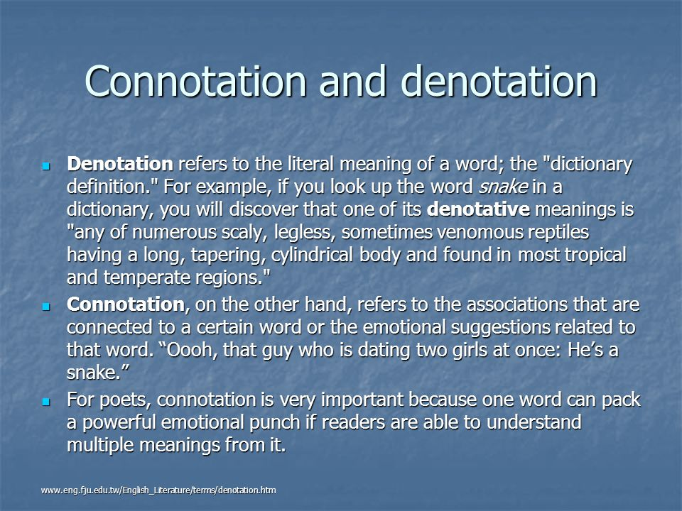 Connotation and denotation Denotation refers to the literal meaning of a word; the