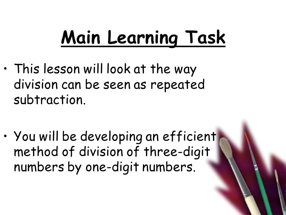 Main Learning Task This lesson will look at the way division can be seen as repeated subtraction.