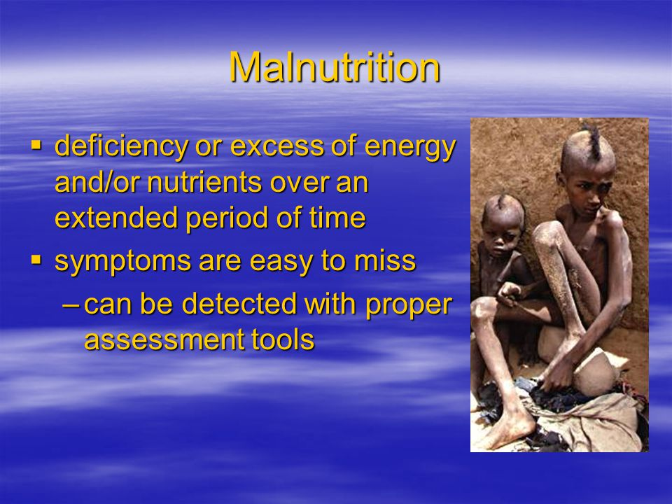 Nutrition Assessment  overnutrition –too much energy  weight gain –overdose of a nutrient  hot flashes, yellowing skin, rapid heart rate