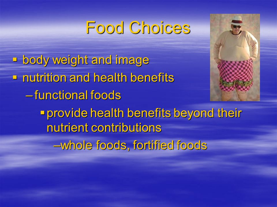 Food Choices  availability, convenience, economy –quick, easy, cheap??  positive and negative associations –happy vs. gross  emotional comfort –bor