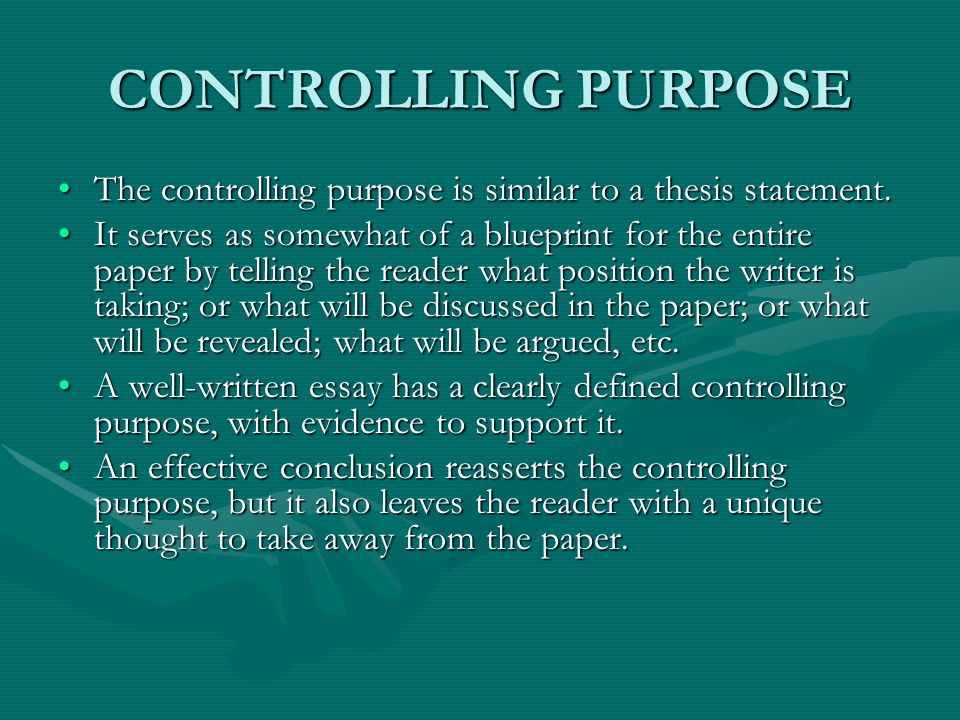 CONTROLLING PURPOSE Be sure to give your controlling purpose context: Let the reader know right away who or what you are writing about.Be sure to give your controlling purpose context: Let the reader know right away who or what you are writing about.