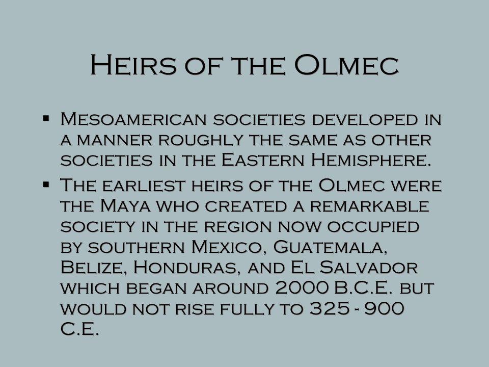 Heirs of the Olmecs The Maya