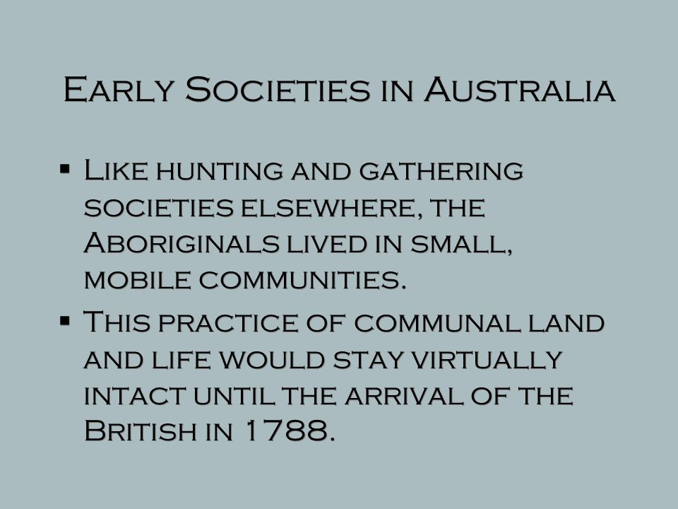 Early Societies in Oceania  Human migrations entered Australia and New Guinea at least 60,000 years ago  Approximately 5,000 years ago, trade started to emerge in SE Asia and Oceania  Primarily hunter-gatherer societies with domestication taking place much later.