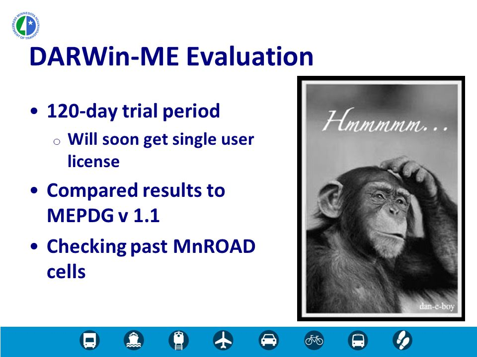 120-day trial period o Will soon get single user license Compared results to MEPDG v 1.1 Checking past MnROAD cells DARWin-ME Evaluation