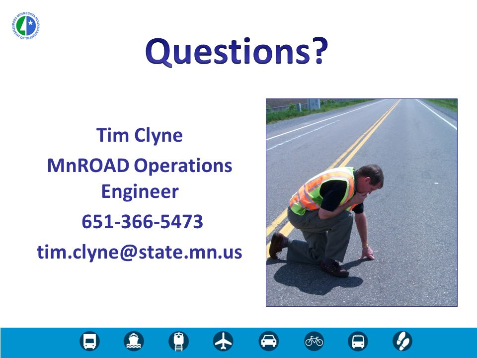 Tim Clyne MnROAD Operations Engineer 651-366-5473 tim.clyne@state.mn.us