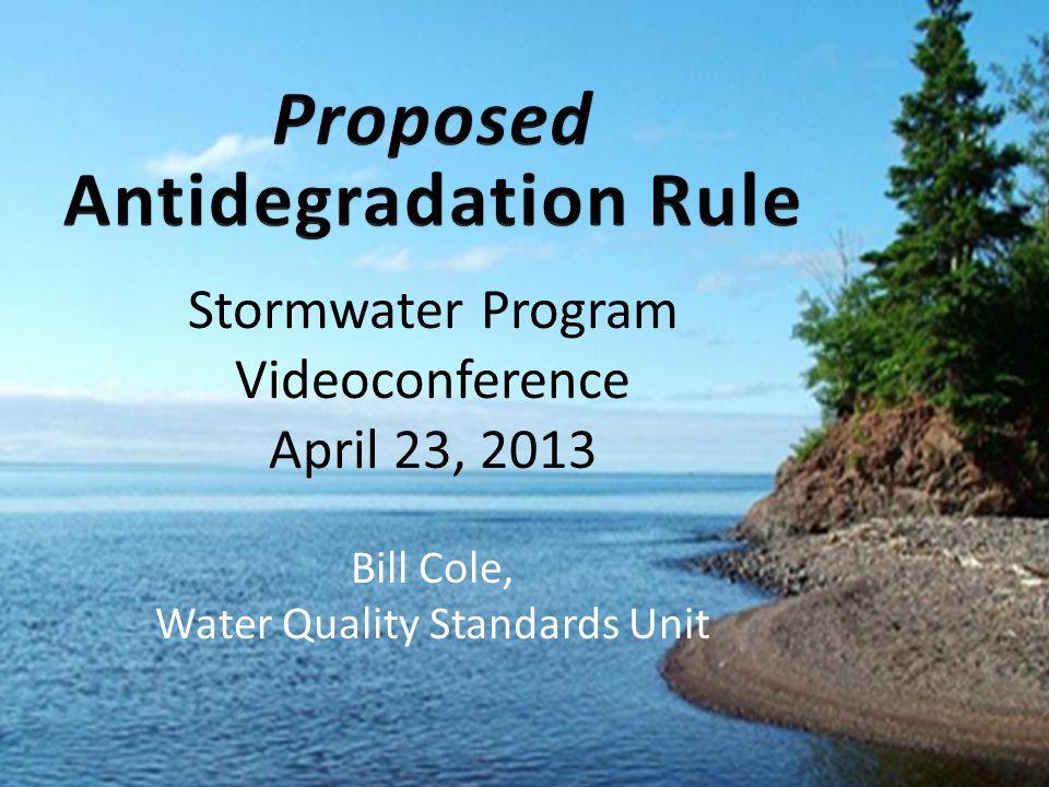 1 Stormwater Program Videoconference April 23, 2013 Bill Cole, Water Quality Standards Unit