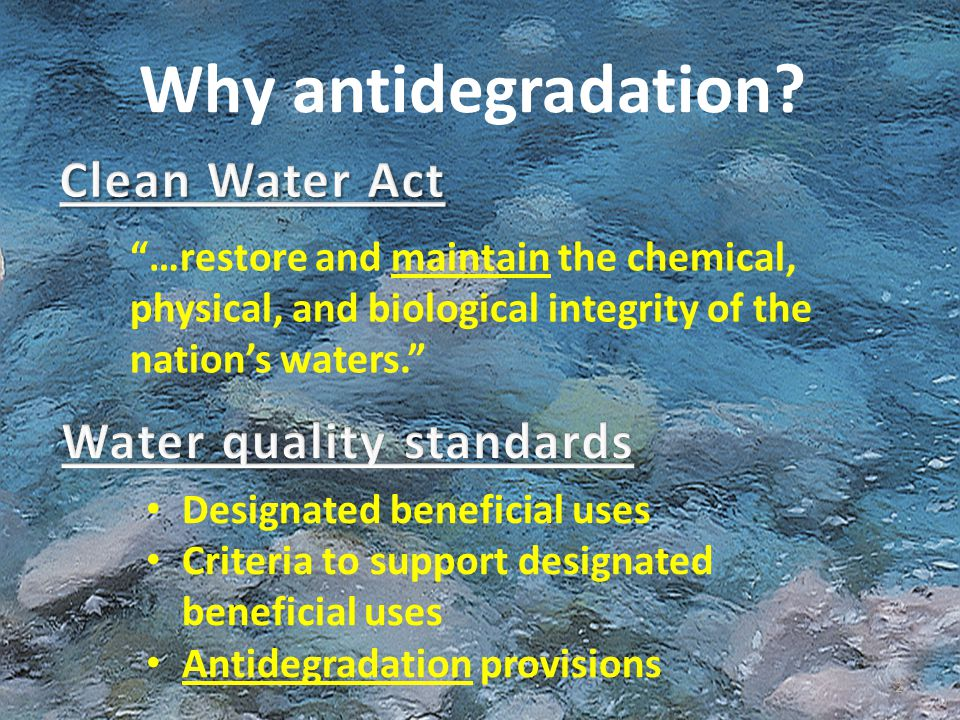 """""""…restore and maintain the chemical, physical, and biological integrity of the nation's waters."""" 2 Designated beneficial uses Criteria to support desi"""