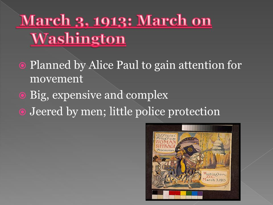  Planned by Alice Paul to gain attention for movement  Big, expensive and complex  Jeered by men; little police protection
