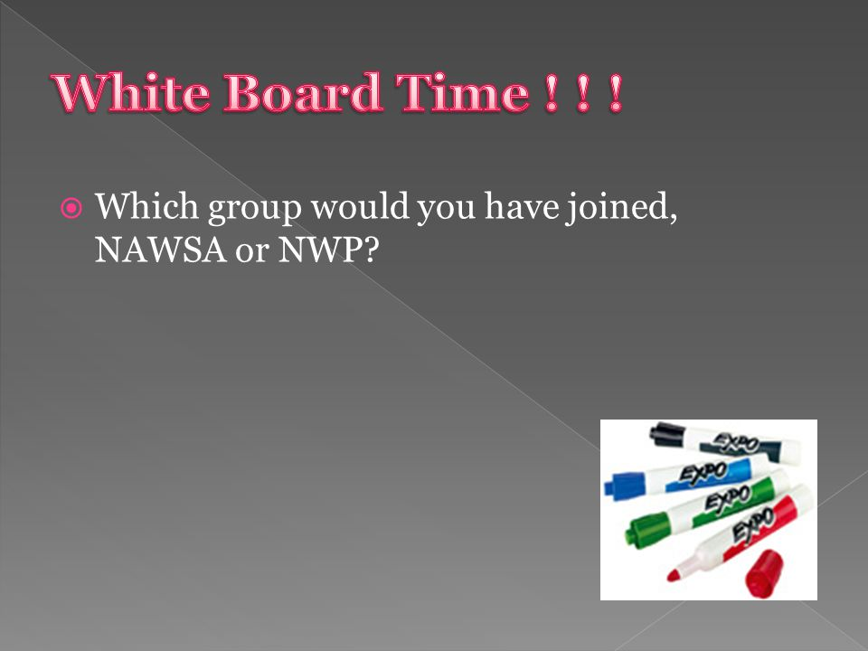  Which group would you have joined, NAWSA or NWP?