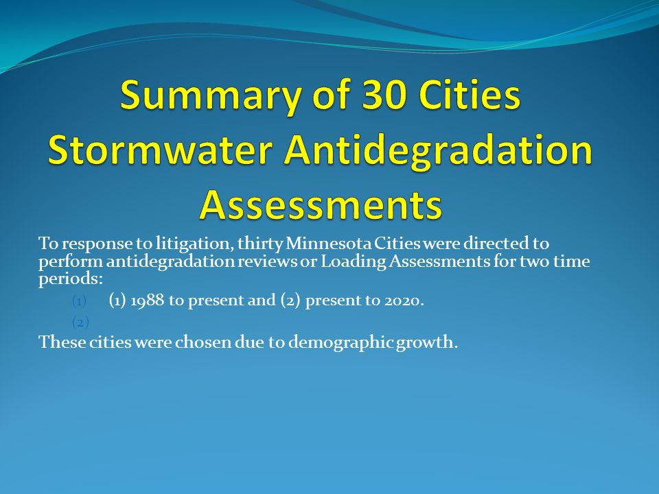 To response to litigation, thirty Minnesota Cities were directed to perform antidegradation reviews or Loading Assessments for two time periods: (1) (1) 1988 to present and (2) present to 2020.