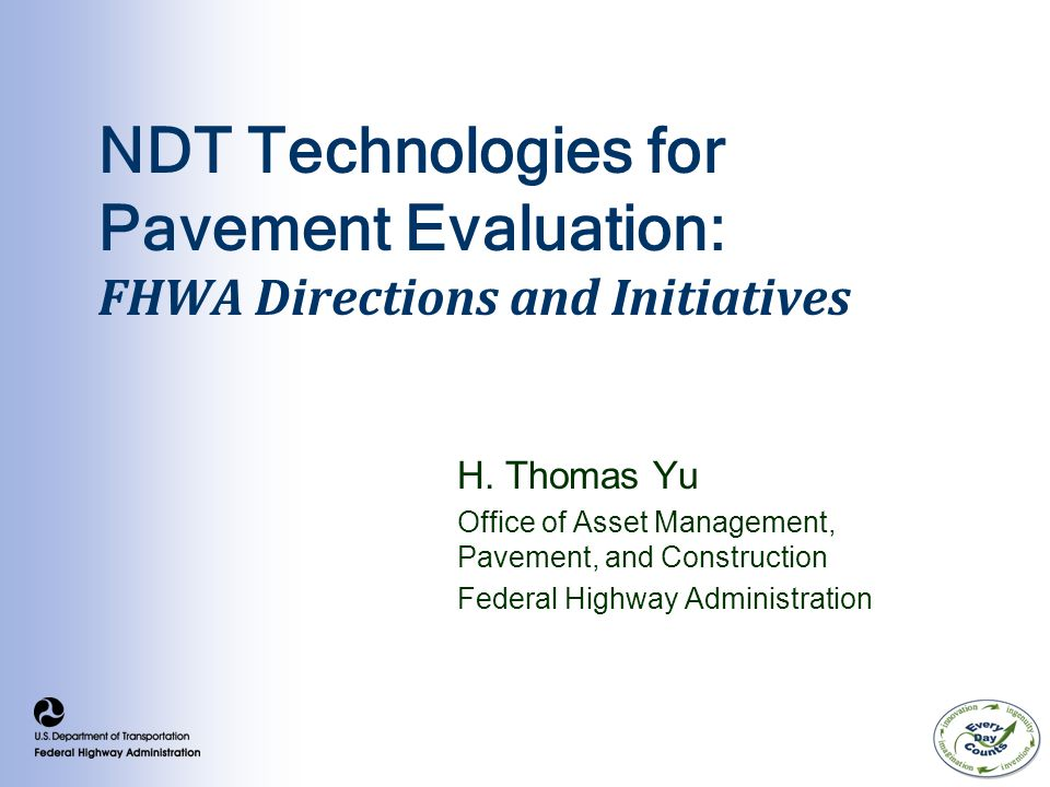 NDT Technologies for Pavement Evaluation: FHWA Directions and Initiatives H.