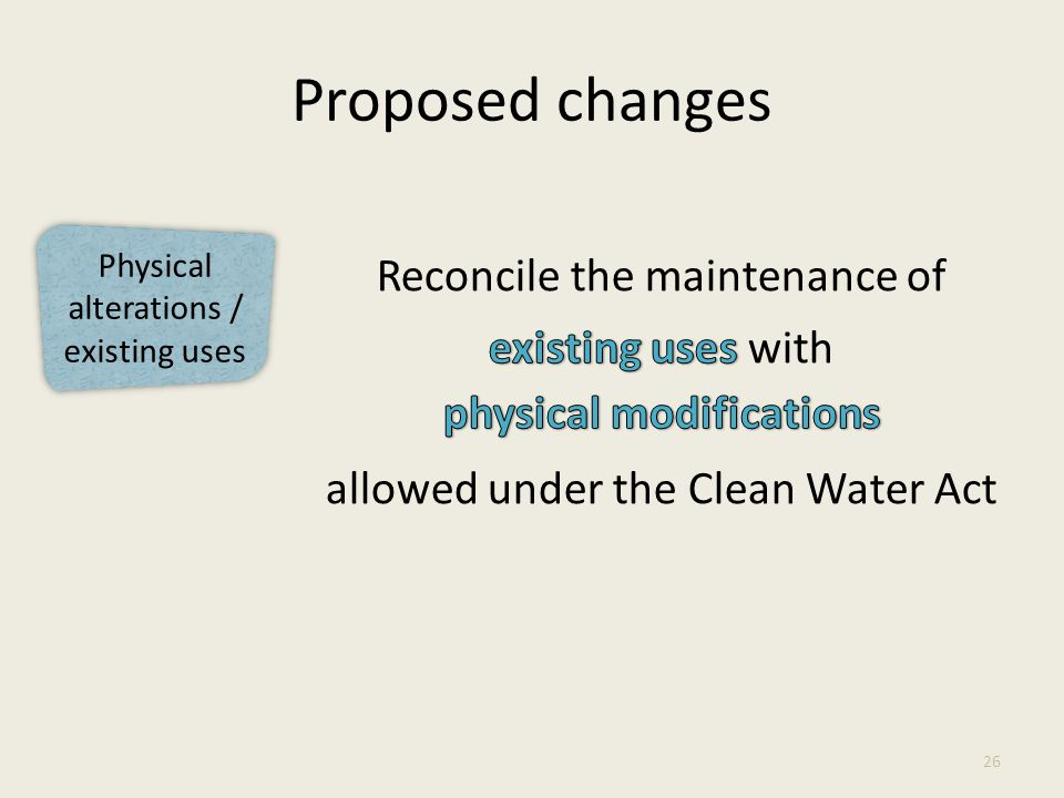 Physical alterations / existing uses Proposed changes 26