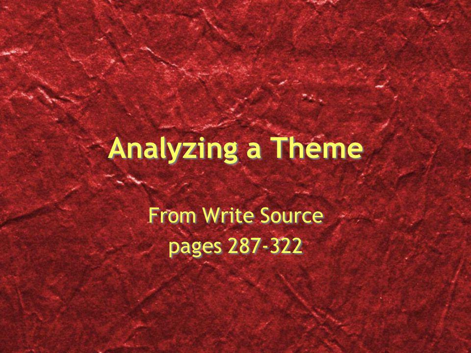 Analyzing a Theme From Write Source pages 287-322 From Write Source pages 287-322