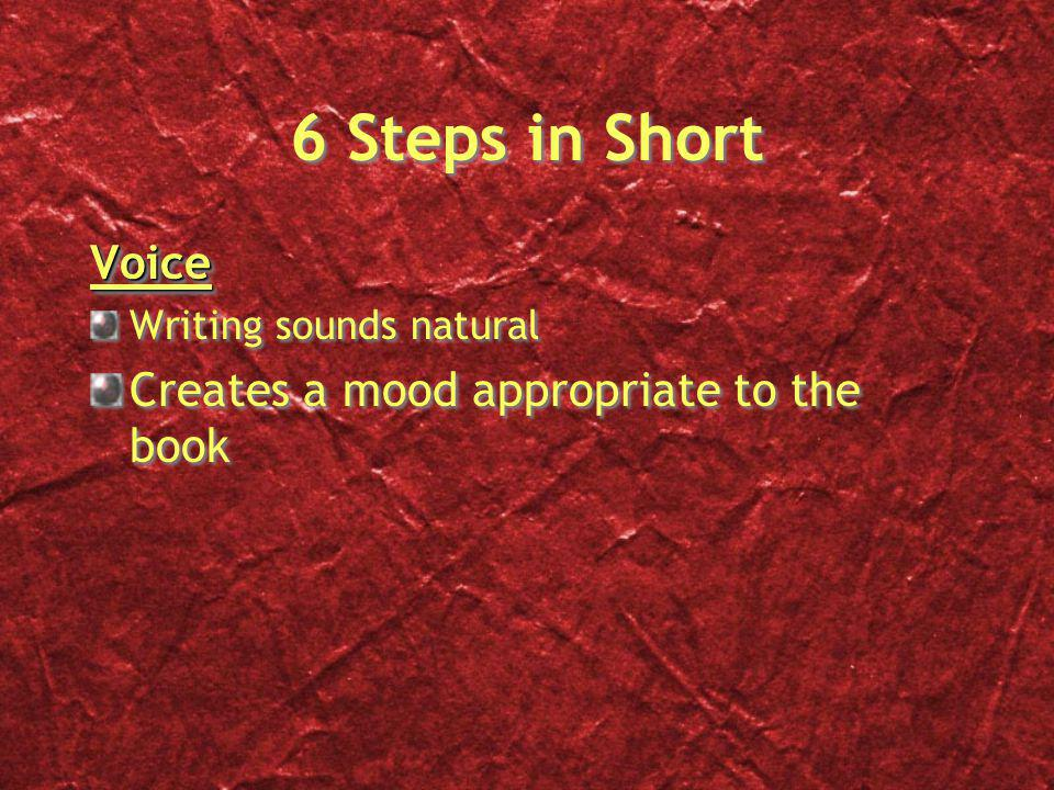6 Steps in Short Voice Writing sounds natural Creates a mood appropriate to the bookVoice Writing sounds natural Creates a mood appropriate to the book