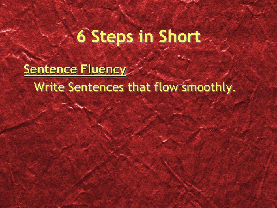 6 Steps in Short Sentence Fluency Write Sentences that flow smoothly. Sentence Fluency Write Sentences that flow smoothly.