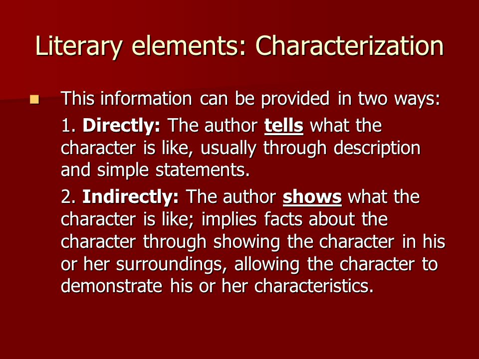 Literary elements: Characterization This information can be provided in two ways: This information can be provided in two ways: 1. Directly: The autho