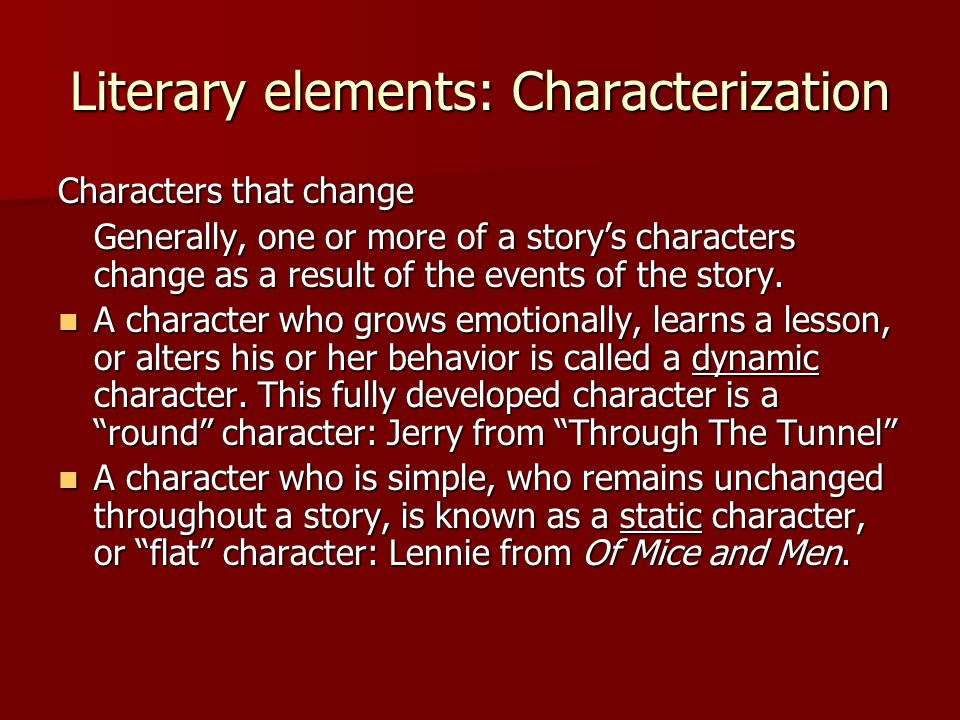 Literary elements: Characterization Characters that change Generally, one or more of a story's characters change as a result of the events of the stor