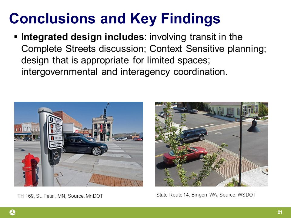 Conclusions and Key Findings  Integrated design includes: involving transit in the Complete Streets discussion; Context Sensitive planning; design that is appropriate for limited spaces; intergovernmental and interagency coordination.