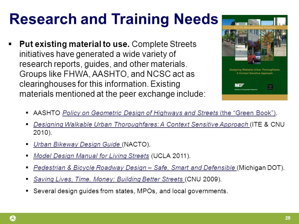 Research and Training Needs  AASHTO Policy on Geometric Design of Highways and Streets (the Green Book ).Policy on Geometric Design of Highways and Streets (the Green Book )  Designing Walkable Urban Thoroughfares: A Context Sensitive Approach (ITE & CNU 2010).