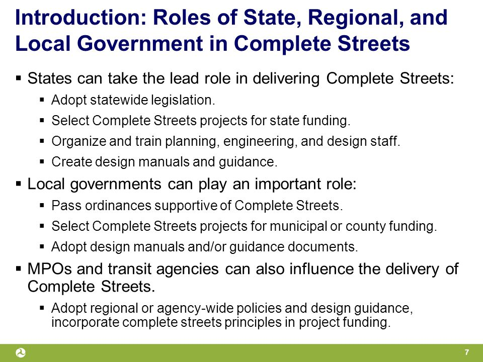 Introduction: Roles of State, Regional, and Local Government in Complete Streets  States can take the lead role in delivering Complete Streets:  Adopt statewide legislation.