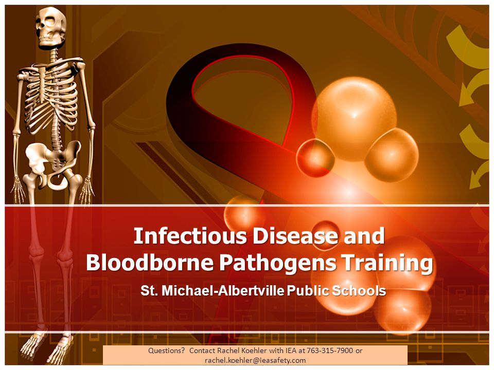 Questions? Contact Rachel Koehler with IEA at 763-315-7900 or rachel.koehler@ieasafety.com Infectious Disease and Bloodborne Pathogens Training St. Mi