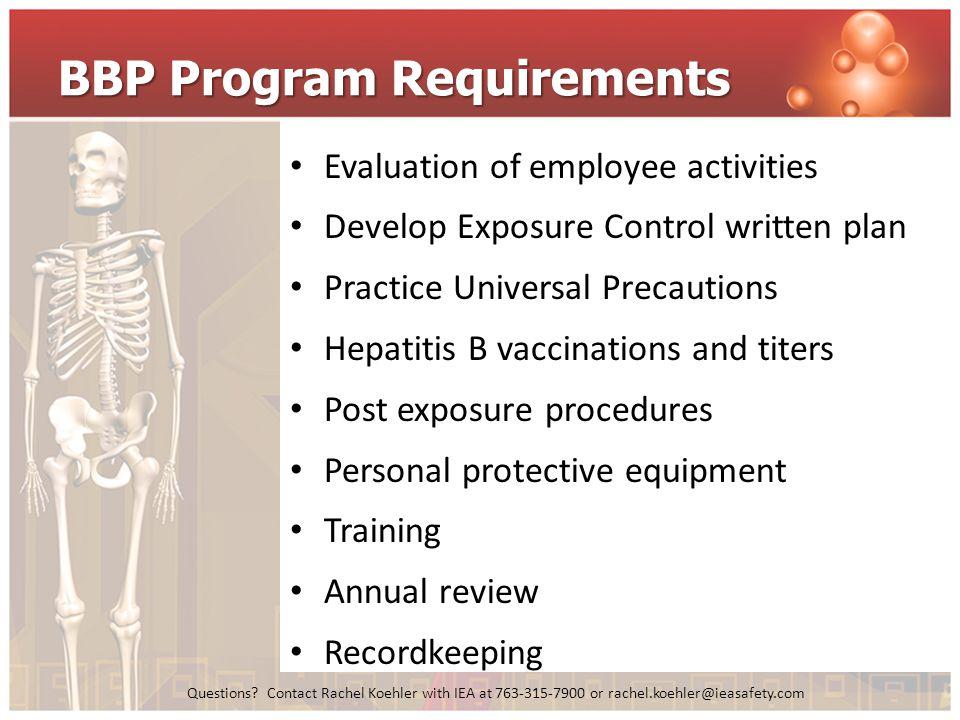 Questions? Contact Rachel Koehler with IEA at 763-315-7900 or rachel.koehler@ieasafety.com BBP Program Requirements Evaluation of employee activities