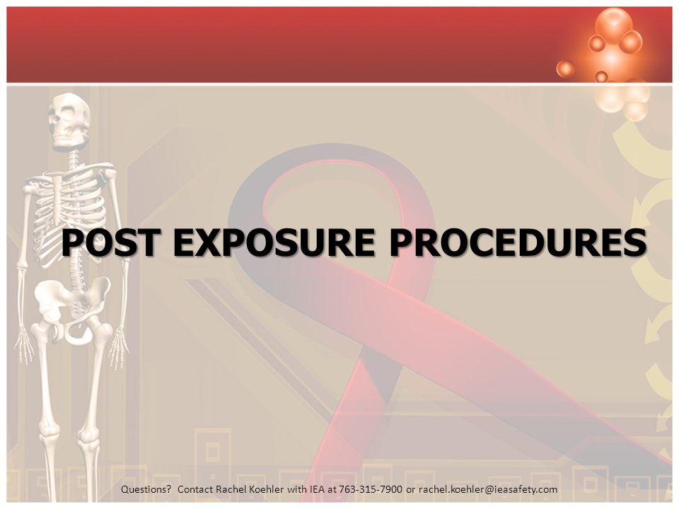 Questions? Contact Rachel Koehler with IEA at 763-315-7900 or rachel.koehler@ieasafety.com POST EXPOSURE PROCEDURES