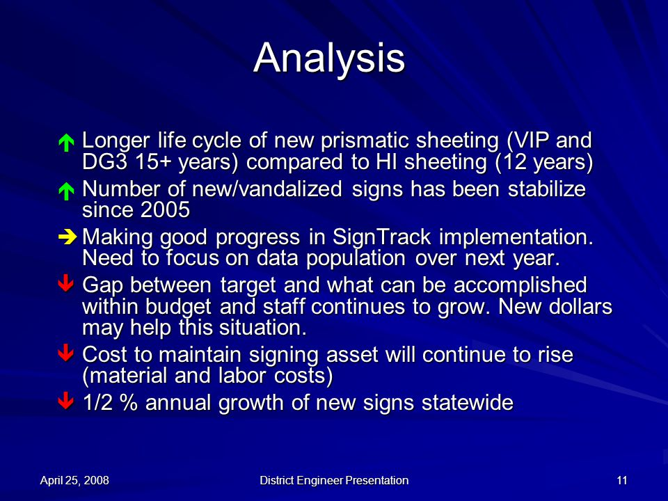 April 25, 2008 District Engineer Presentation 11 Analysis  Longer life cycle of new prismatic sheeting (VIP and DG3 15+ years) compared to HI sheetin