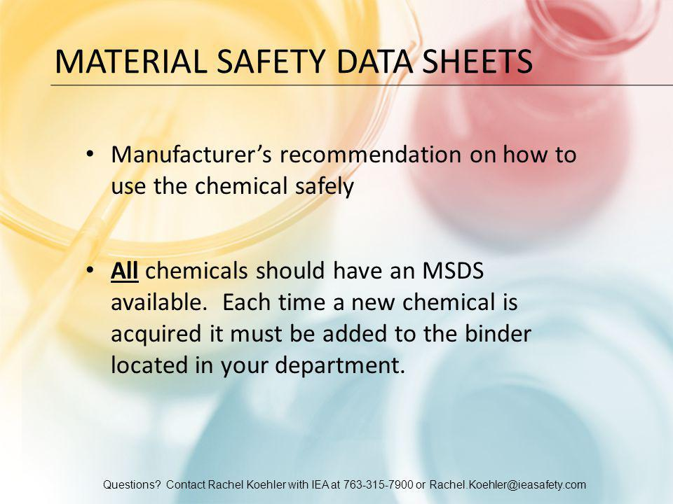 Questions? Contact Rachel Koehler with IEA at 763-315-7900 or Rachel.Koehler@ieasafety.com MATERIAL SAFETY DATA SHEETS Manufacturer's recommendation o