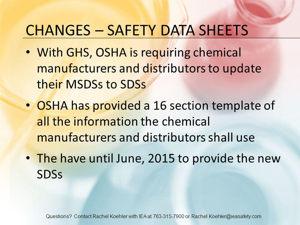 Questions? Contact Rachel Koehler with IEA at 763-315-7900 or Rachel.Koehler@ieasafety.com CHANGES – SAFETY DATA SHEETS With GHS, OSHA is requiring ch