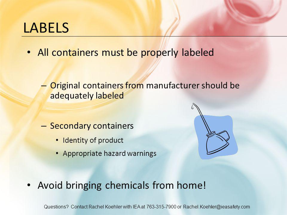 Questions? Contact Rachel Koehler with IEA at 763-315-7900 or Rachel.Koehler@ieasafety.com LABELS All containers must be properly labeled – Original c