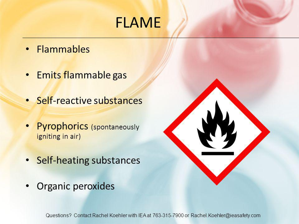 Questions? Contact Rachel Koehler with IEA at 763-315-7900 or Rachel.Koehler@ieasafety.com FLAME Flammables Emits flammable gas Self-reactive substanc