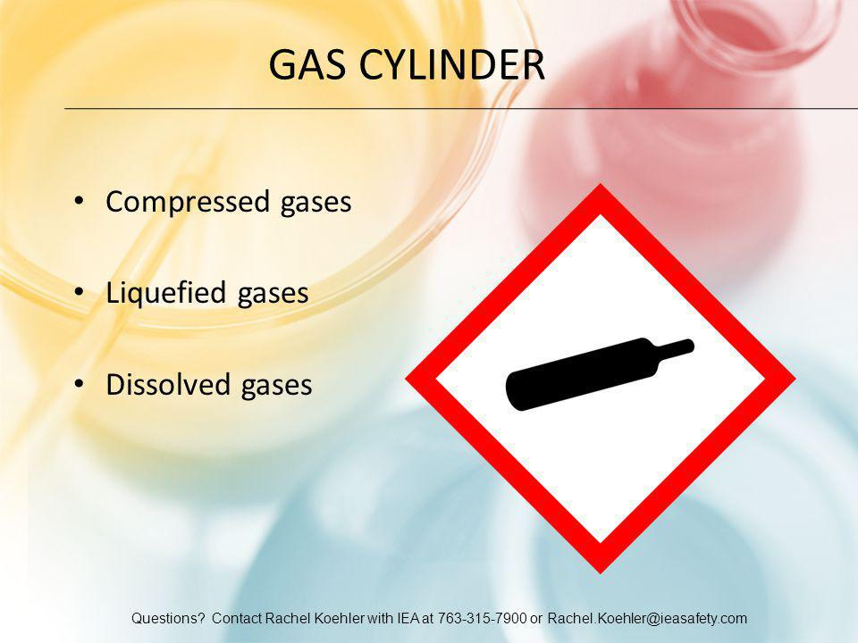 Questions? Contact Rachel Koehler with IEA at 763-315-7900 or Rachel.Koehler@ieasafety.com GAS CYLINDER Compressed gases Liquefied gases Dissolved gas