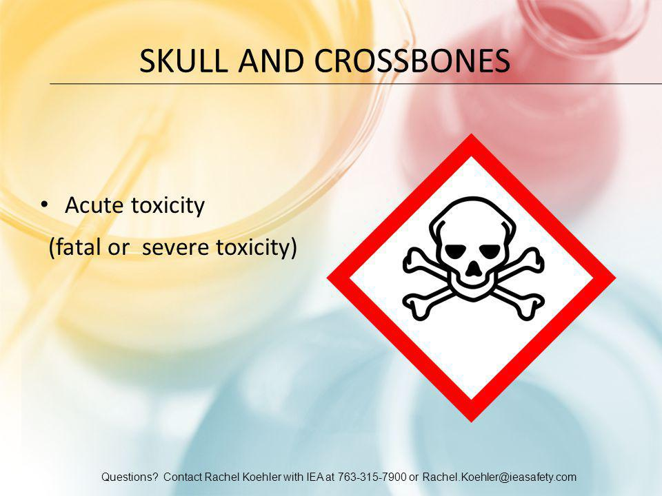 Questions? Contact Rachel Koehler with IEA at 763-315-7900 or Rachel.Koehler@ieasafety.com SKULL AND CROSSBONES Acute toxicity (fatal or severe toxici