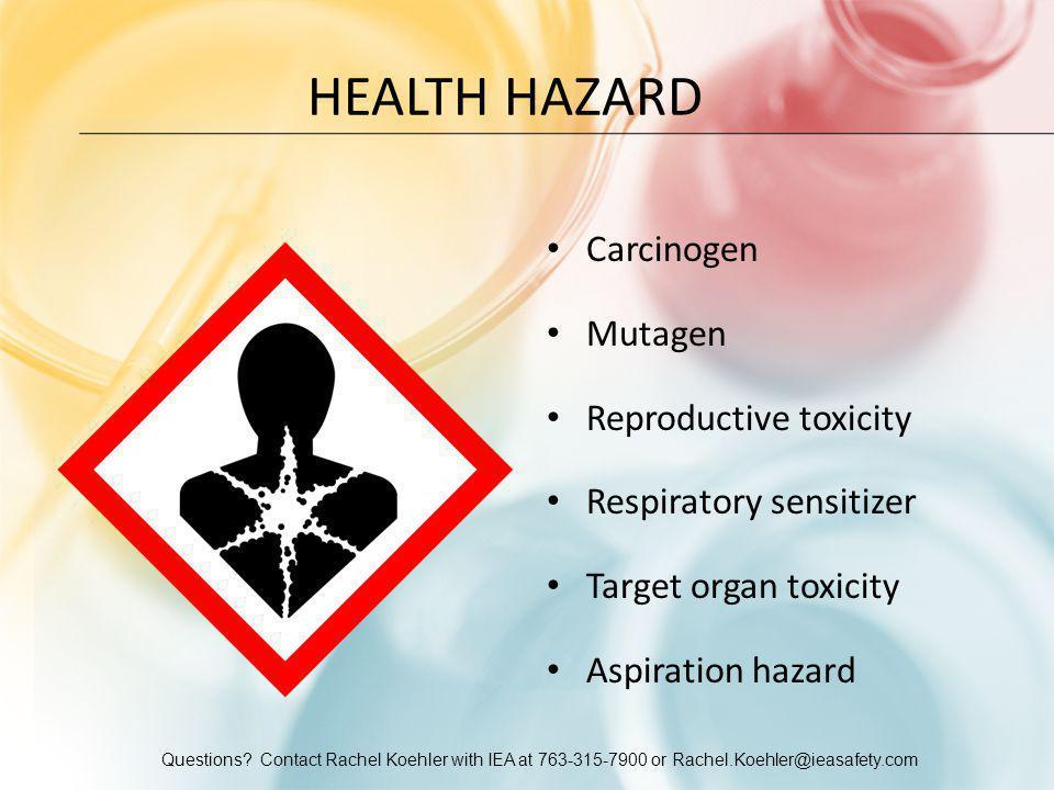 Questions? Contact Rachel Koehler with IEA at 763-315-7900 or Rachel.Koehler@ieasafety.com HEALTH HAZARD Carcinogen Mutagen Reproductive toxicity Resp