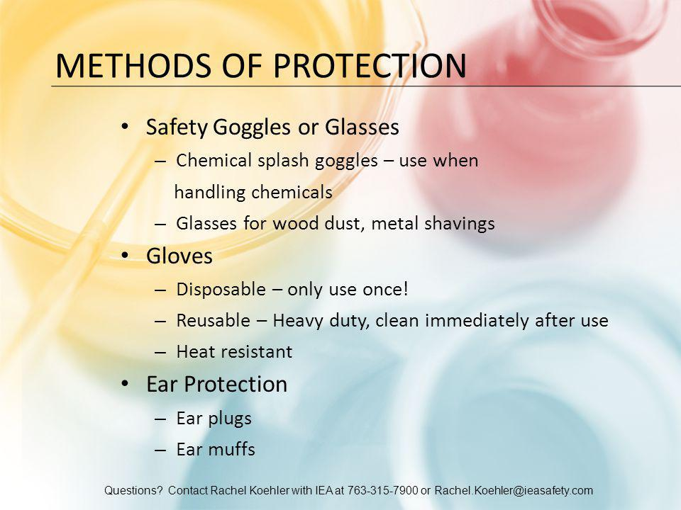 Questions? Contact Rachel Koehler with IEA at 763-315-7900 or Rachel.Koehler@ieasafety.com METHODS OF PROTECTION Safety Goggles or Glasses – Chemical