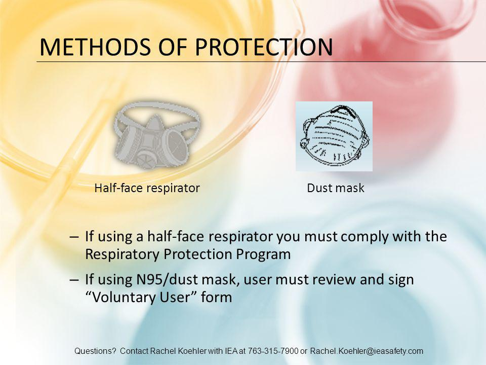 Questions? Contact Rachel Koehler with IEA at 763-315-7900 or Rachel.Koehler@ieasafety.com METHODS OF PROTECTION Half-face respirator Dust mask – If u