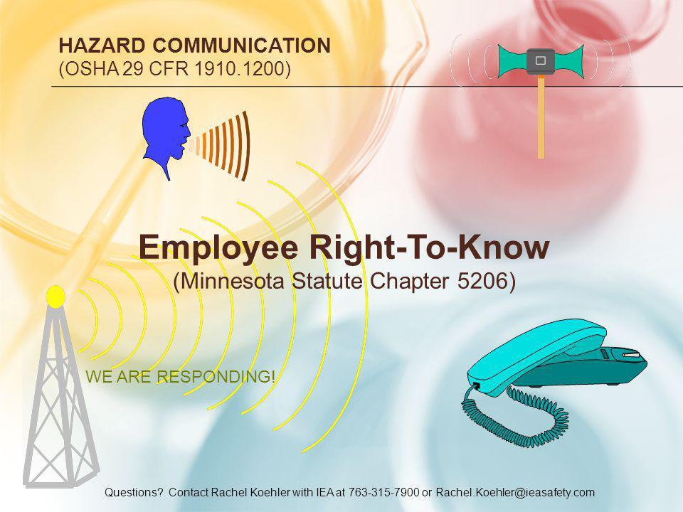 Questions? Contact Rachel Koehler with IEA at 763-315-7900 or Rachel.Koehler@ieasafety.com HAZARD COMMUNICATION (OSHA 29 CFR 1910.1200) Employee Right