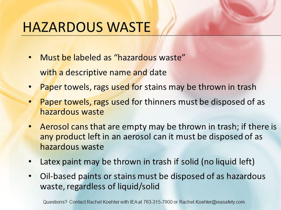 """Questions? Contact Rachel Koehler with IEA at 763-315-7900 or Rachel.Koehler@ieasafety.com HAZARDOUS WASTE Must be labeled as """"hazardous waste"""" with a"""