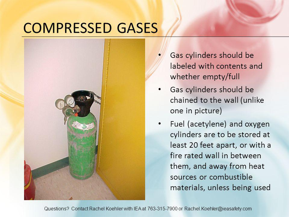 Questions? Contact Rachel Koehler with IEA at 763-315-7900 or Rachel.Koehler@ieasafety.com COMPRESSED GASES Gas cylinders should be labeled with conte