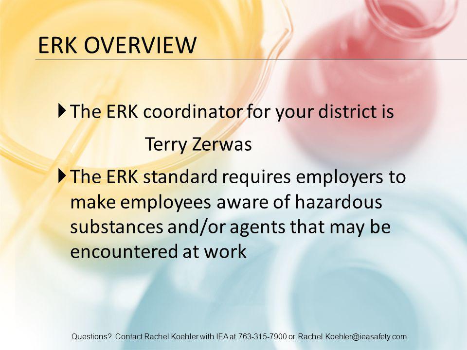 Questions? Contact Rachel Koehler with IEA at 763-315-7900 or Rachel.Koehler@ieasafety.com ERK OVERVIEW  The ERK coordinator for your district is Ter
