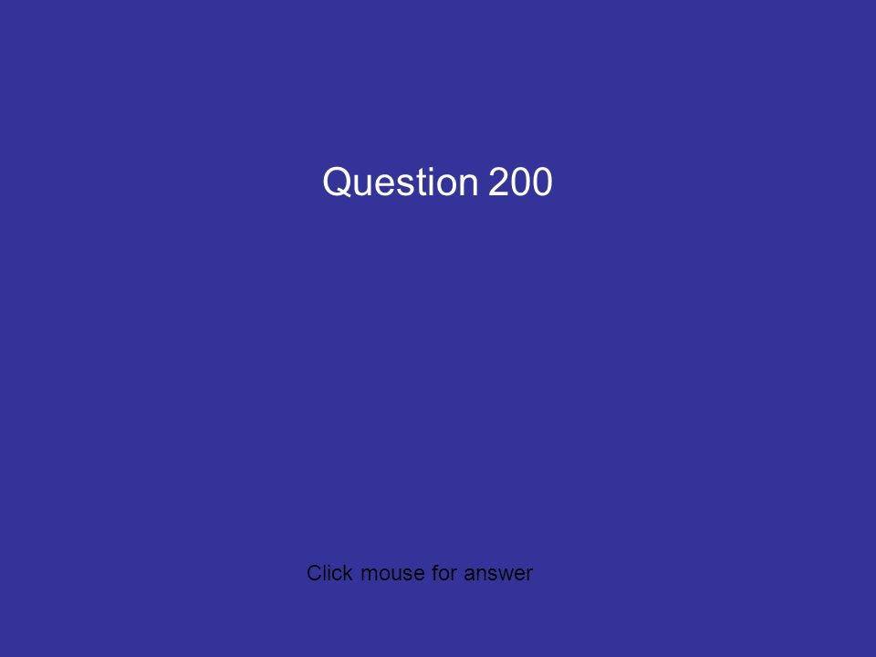 c1q2 Question 200 Click mouse for answer