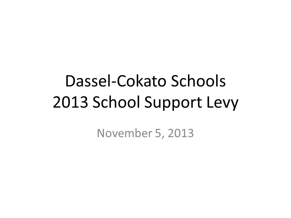 Dassel-Cokato Schools 2013 School Support Levy November 5, 2013