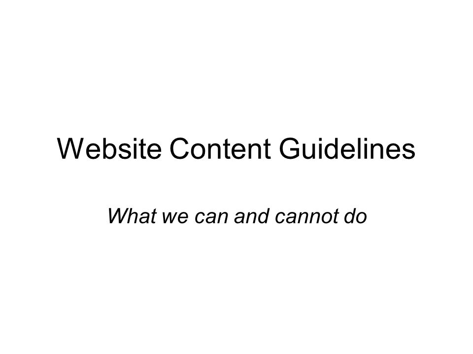 Website Content Guidelines What we can and cannot do